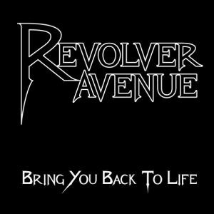 Revolver Avenue - Bring You Back To Life